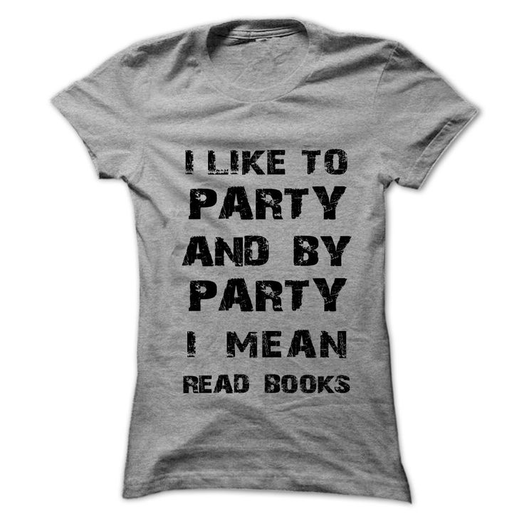 I Like To Party And By Party I Mean Read Books You love to party and by party you mean read books, because curling up with with your dog and a good book is way better than being out and around a bunch of people