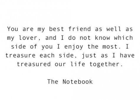 You are my bestfriend as well as my lover and I do not know which aisw of you I enjoy the most The Notebooks Quotes, Ins...