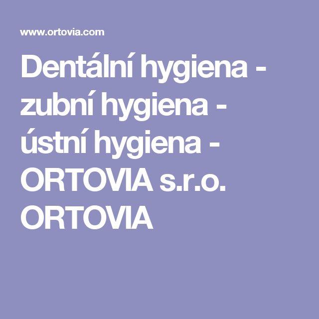 Dentální hygiena - zubní hygiena - ústní hygiena - ORTOVIA s.r.o. ORTOVIA