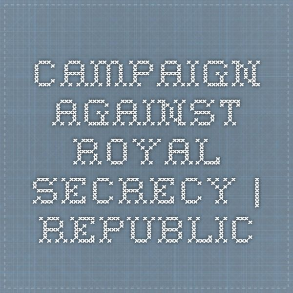 Campaign against royal secrecy | Republic