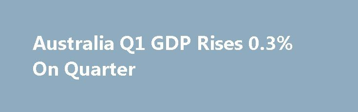 Australia Q1 GDP Rises 0.3% On Quarter http://betiforexcom.livejournal.com/24609625.html  Australia's gross domestic product expanded a seasonally adjusted 0.3 percent on quarter in the first three months of 207, the Australian Bureau of Statistics said on Wednesday.The post Australia Q1 GDP Rises 0.3% On Quarter appeared first on Forex news - Binary options. http://betiforex.com/australia-q1-gdp-rises-0-3-on-quarter/
