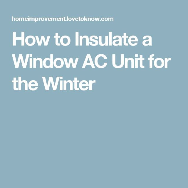 How to Insulate a Window AC Unit for the Winter
