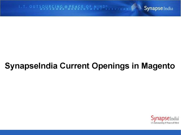 SynapseIndia Current Openings in Magento  SynapseIndia, the leading eCommerce development company is on a hunt for talented brains. Company is hunting for professionals who love Magento. If you're the one, SynapseIndia can be a great place for you.