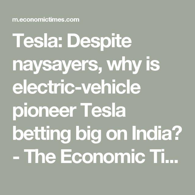 Tesla: Despite naysayers, why is electric-vehicle pioneer Tesla betting big on India? - The Economic Times