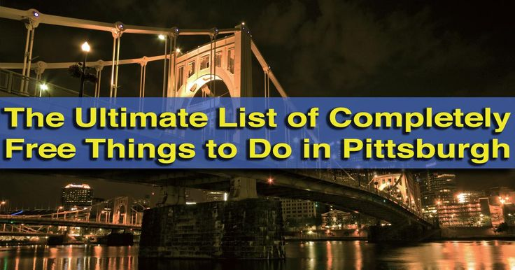 The Ultimate List of Completely Free Things to Do in Pittsburgh                                                                                                                                                      More