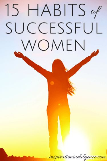 The secret is out! These 15 daily practiced habits are imperative to a woman's success. Do you engage in these habits?