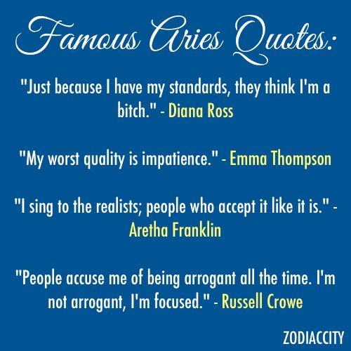 """Aries: Famous Aries Quotes... Love it! damn straight Diana. I know Emma, although it can be the best quality too!.. Sing to them Aretha, they'll listen. Russell, that's how you got to where you're at, keep it up. let them think they know what you are """"arrogant"""", bahahahahaaaa! they have no idea..."""