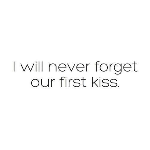 Never forget.....our first kiss