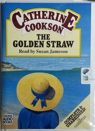 The Golden Straw written by Catherine Cookson performed by Susan Jameson on Cassette (Unabridged)