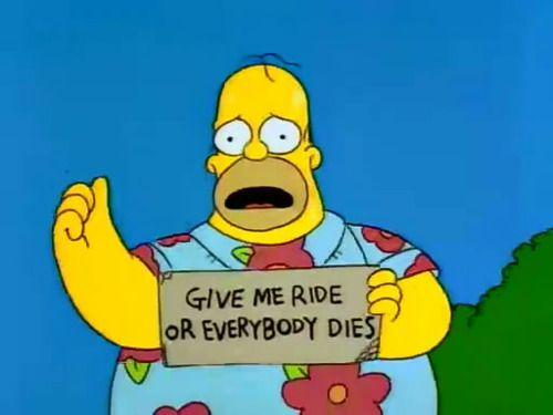 Give me ride or everybody dies.