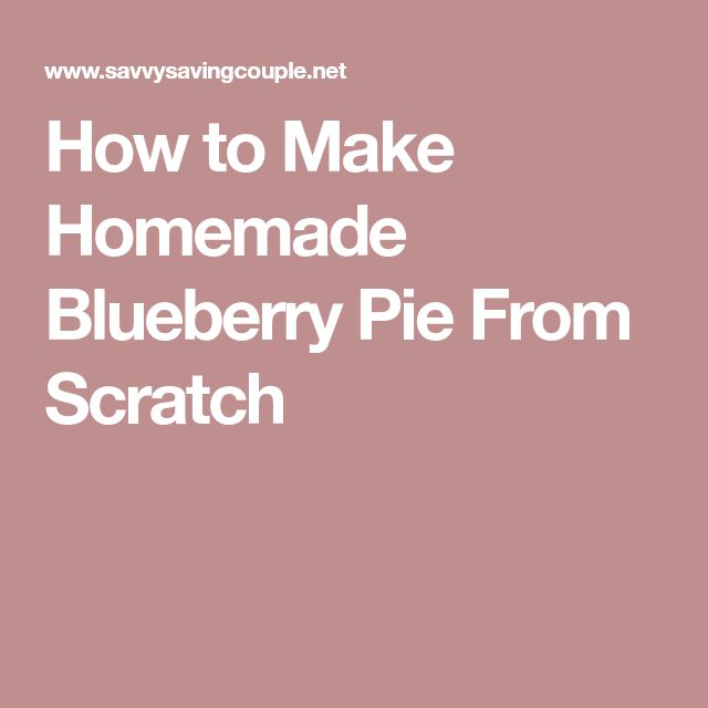 How to Make Homemade Blueberry Pie From Scratch