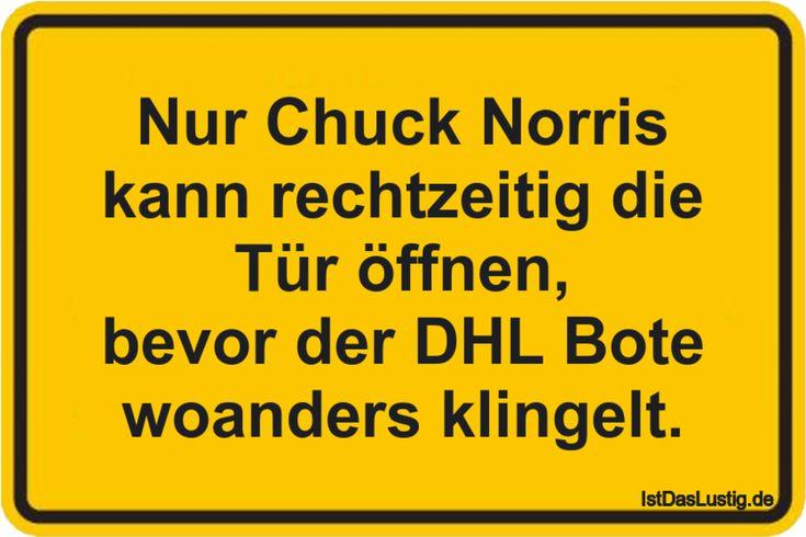 Nur Chuck Norris kann rechtzeitig die Tür öffnen, bevor der DHL Bote woanders klingelt.