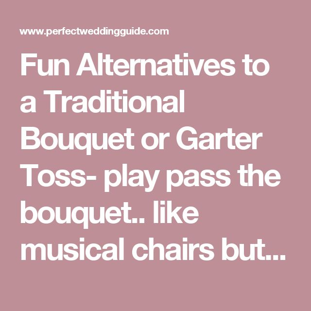Fun Alternatives to a Traditional Bouquet or Garter Toss- play pass the bouquet.. like musical chairs but with the bouquet