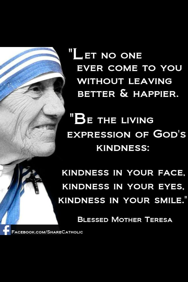 Mother Teresa -  kindness in your face...eyes...and smile                                                                                                                                                                                 More