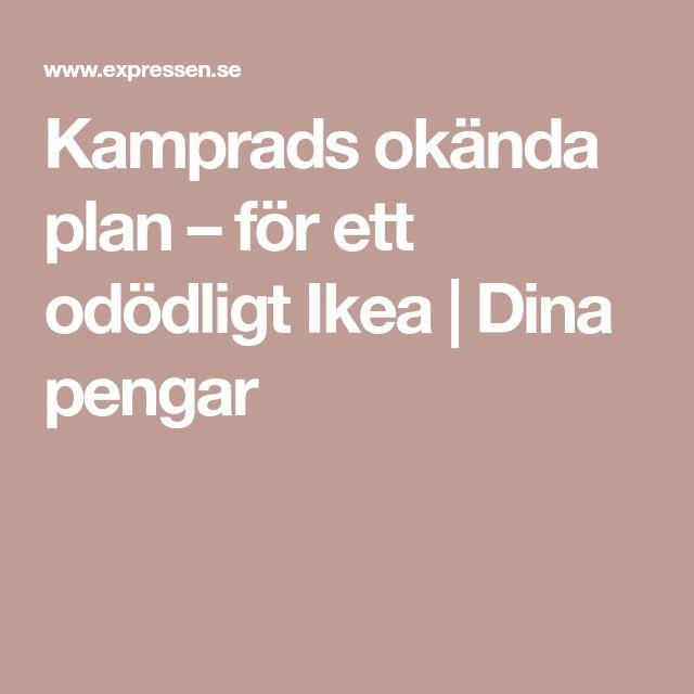 Kamprads okända plan  – för ett odödligt Ikea   Dina pengar