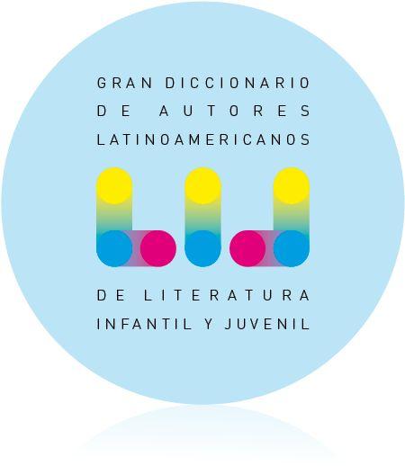 Gran Diccionario de Autores Latinoamericanos de Literatura infantil y juvenil - CILELIJ 2013