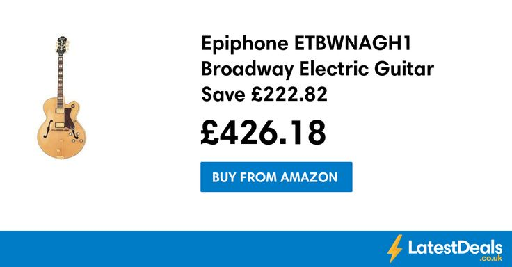 Epiphone ETBWNAGH1 Broadway Electric Guitar Save £222.82, £426.18 at Amazon