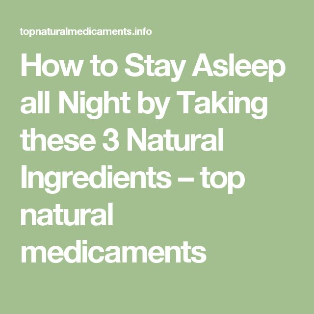 How to Stay Asleep all Night by Taking these 3 Natural Ingredients – top natural medicaments