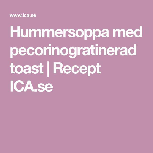 Hummersoppa med pecorinogratinerad toast | Recept ICA.se