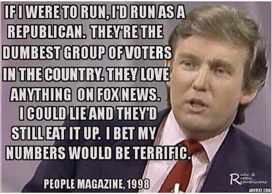 "Donald Trump : ""Republicans, They're the Dumbest group of Voters in the Country, They Love Anything on Fox News"""