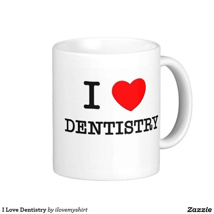 I Love Dentistry Classic White Coffee Mug