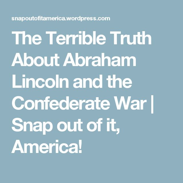 The Terrible Truth About Abraham Lincoln and the Confederate War | Snap out of it, America!