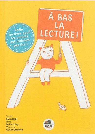 À bas la lecture : le livre préféré des enfants qui n'aiment pas lire - DIDIER LÉVY & AL