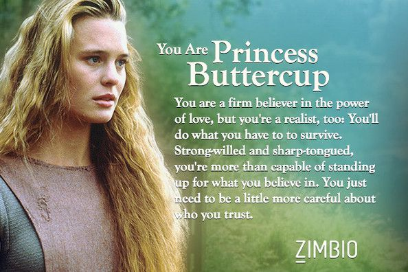 Find out which character you are in the Princess Bride, well I'm princess buttercup!