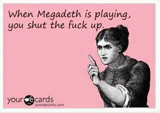 When Megadeth is playing...