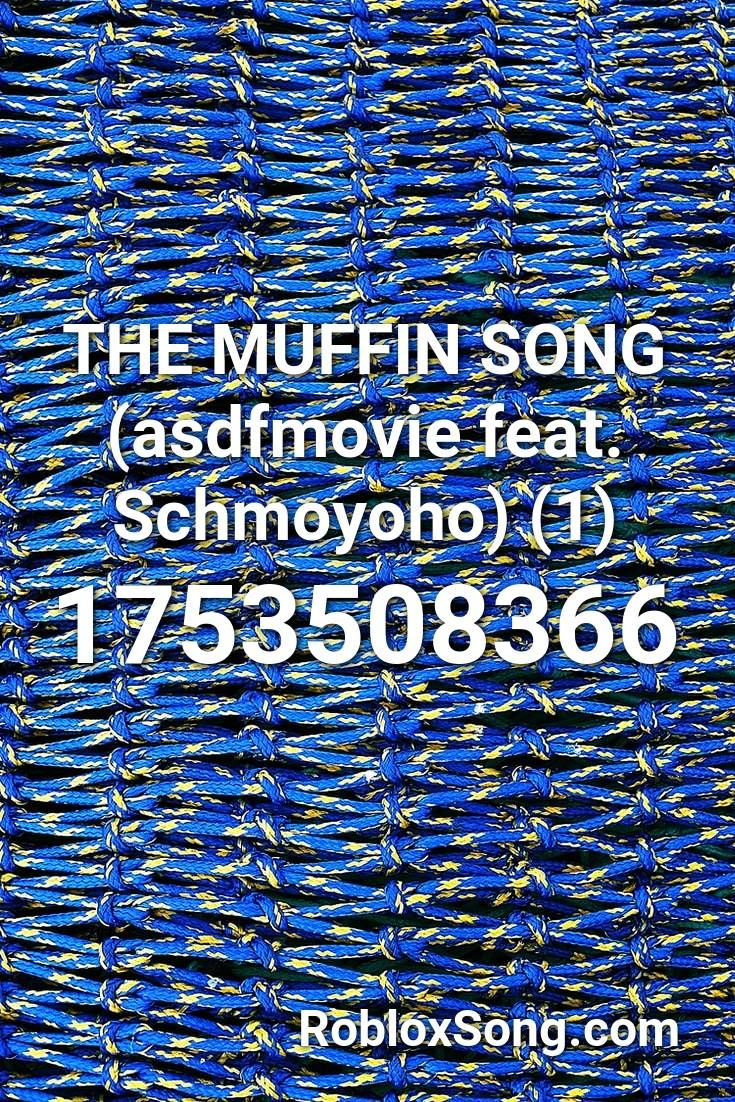 Roblox The Muffin Song Die Die Die The Muffin Song Asdfmovie Feat Schmoyoho 1 Roblox Id Roblox Music Codes In 2020 Rap Songs Songs Roblox