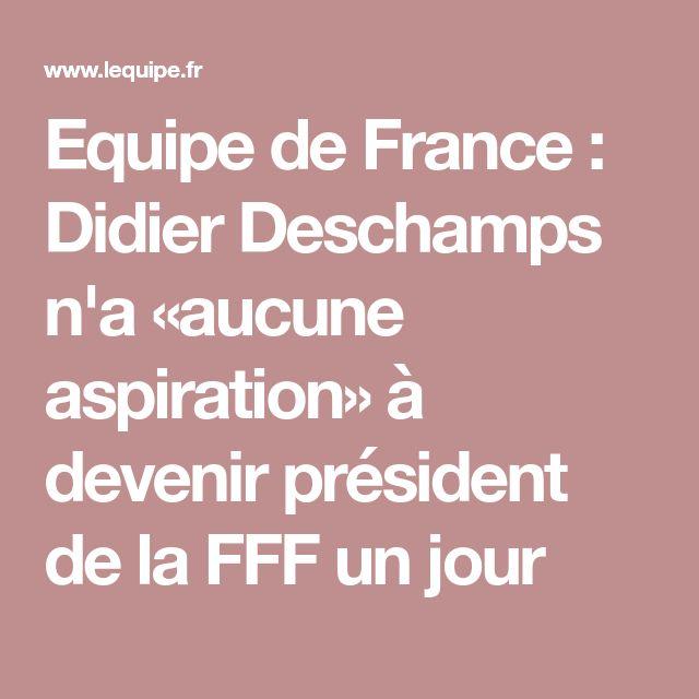 Equipe de France : Didier Deschamps n'a «aucune aspiration» à devenir président de la FFF un jour