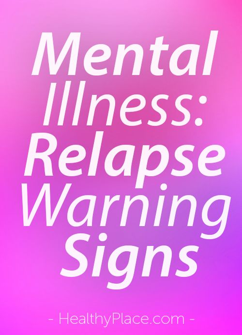 """Living with a mental illness involves watching for signs of relapse. Learning how to do this is important when recovering from mental illness."" www.HealthyPlace.com"