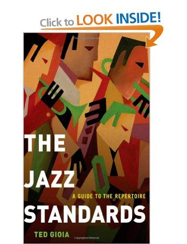 The Jazz Standards: A Guide to the Repertoire: Amazon.co.uk: Ted Gioia: Books