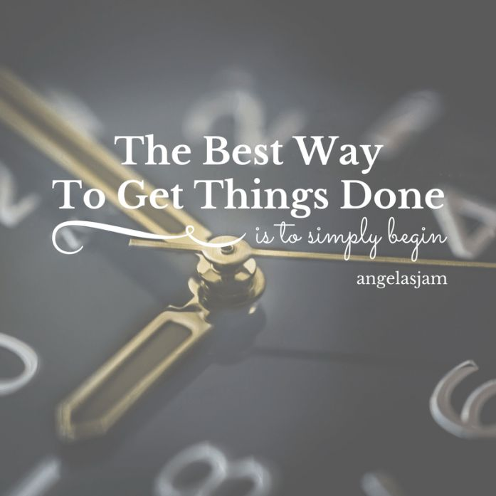 10 Inspirational Quotes | To Get You Through The Day | The Best Way To Get Things Done Is To Simply Begin | Angelas Jam