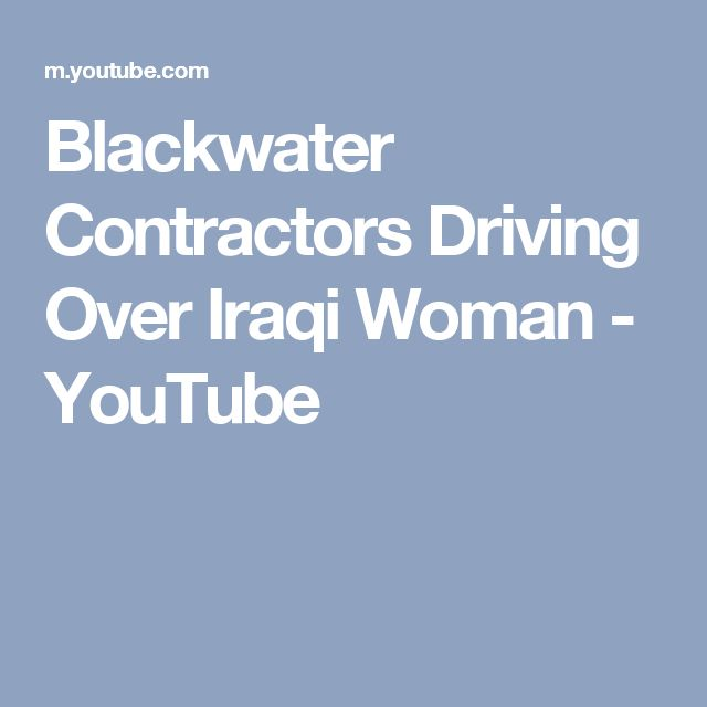 Blackwater Contractors Driving Over Iraqi Woman - YouTube