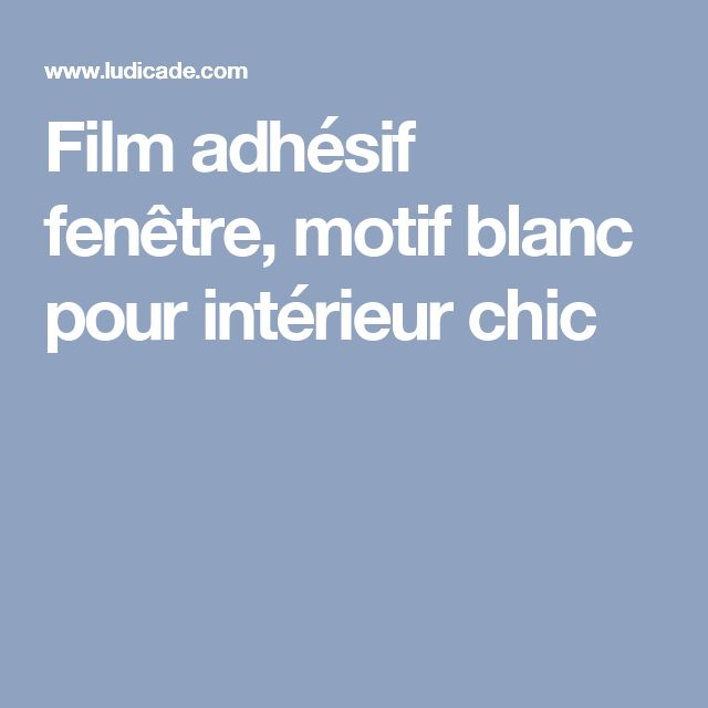film adh sif fen tre motif blanc pour int rieur chic deco pinterest motifs blancs film. Black Bedroom Furniture Sets. Home Design Ideas