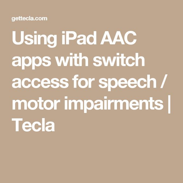 Using iPad AAC apps with switch access for speech / motor impairments | Tecla
