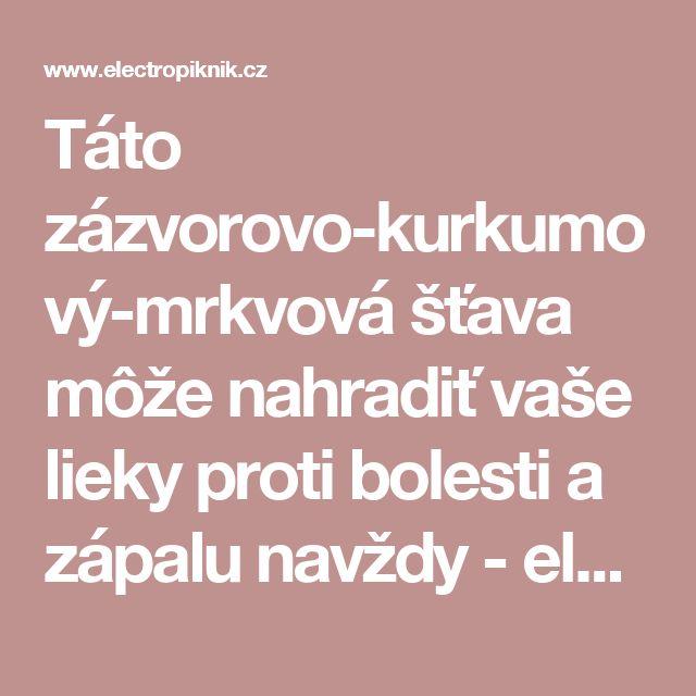 Táto zázvorovo-kurkumový-mrkvová šťava môže nahradiť vaše lieky proti bolesti a zápalu navždy - electropiknik.cz