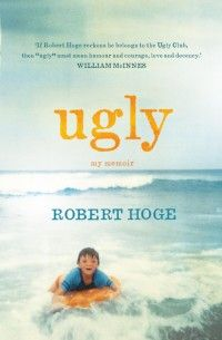 Ugly by Robert Hoge. Love the review from Maya Borom & quote from William McInnes on the book cover.