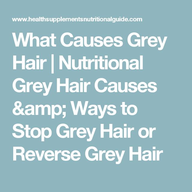 Best 25 what causes gray hair ideas on pinterest causes of white hair grey hair gel and grey - Ways prevent grey hair ...