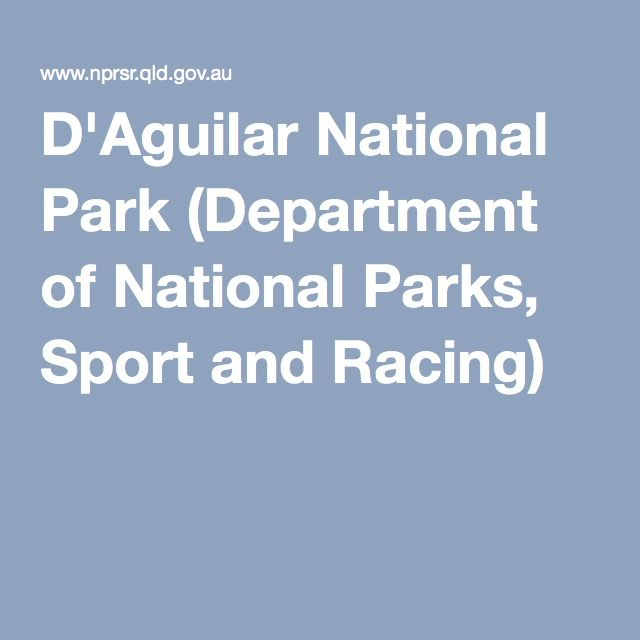 D'Aguilar National Park (Department of National Parks, Sport and Racing)
