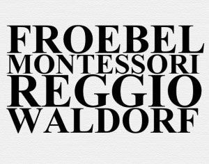 Comparison among Froebel, Montessori, Reggio Emilia and Waldorf-Steiner Methods – Part 2