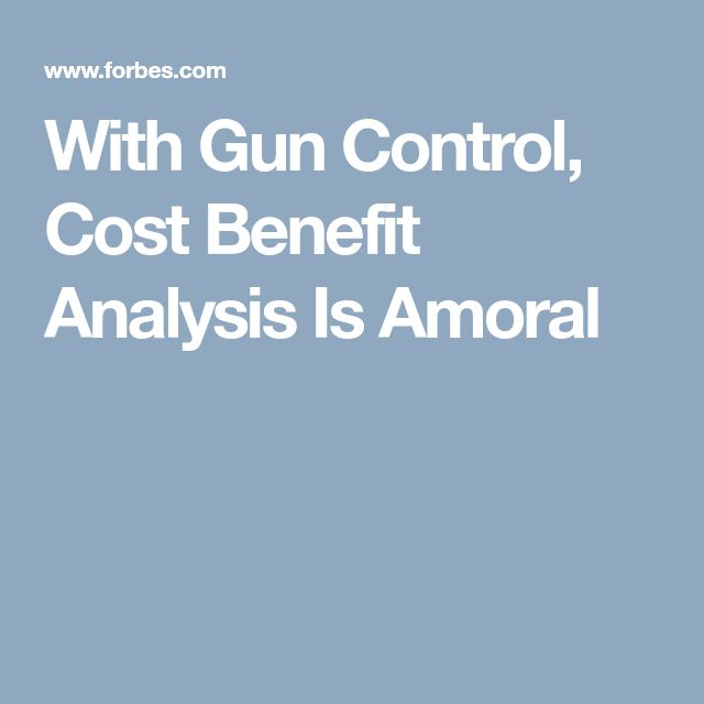 With Gun Control Cost Benefit Analysis Is Amoral  Guns And Benefit