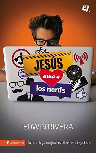 Jesús ama a los nerds: Cómo trabajar con jóvenes diferentes e ingeniosos (Especialidades Juveniles) (Spanish Edition)