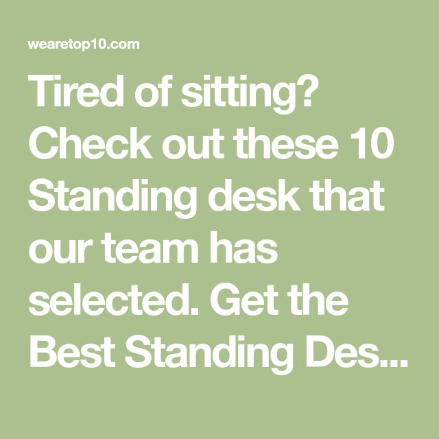 Tired of sitting? Check out these 10 Standing desk that our team has selected. Get the Best Standing Desk from Under $50 to $1000.
