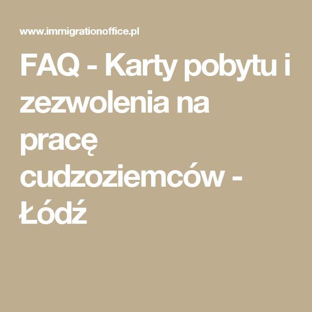 FAQ - Karty pobytu i zezwolenia na pracę cudzoziemców - Łódź