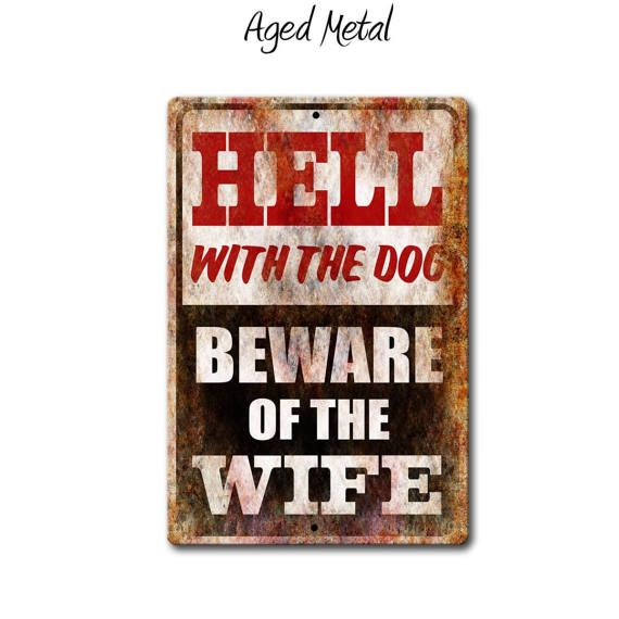 Beware of the Wife,Funny Metal Sign,funny Sign,Hell with the Dog,Funny warning sign,Man Cave Sign,Garage Sign,Gift for Him,SS1_044