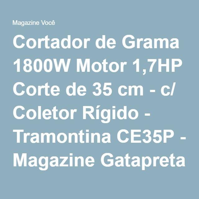 Cortador de Grama 1800W Motor 1,7HP Corte de 35 cm - c/ Coletor Rígido - Tramontina CE35P - Magazine Gatapreta
