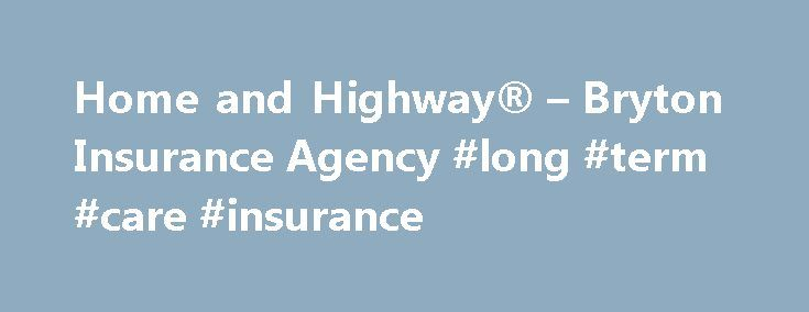 Home and Highway® – Bryton Insurance Agency #long #term #care #insurance http://insurance.remmont.com/home-and-highway-bryton-insurance-agency-long-term-care-insurance/  #highway insurance # Bryton Home – Home and Highway Home and Highway® Home and Highway ® is one policy that protects your home, personal possessions, autos, boats, motorcycles, and more. Other optional coverages are available and can be tailored to fit your needs. All of this on one policy gives you the convenience of paying…