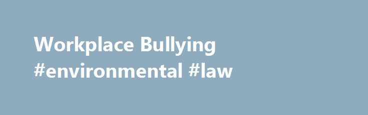 Workplace Bullying #environmental #law http://laws.remmont.com/workplace-bullying-environmental-law/  #workplace bullying laws # Support centre Support Centre – Claim Enquiries Close Workplace Bullying Bullying can happen in any workplace. It can have an impact on an individual's health and affect their ability to do their job. Workplace bullying is characterised by persistent and repeated negative behaviour directed at an employee that creates a risk […]